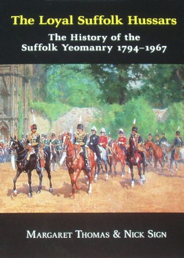 The Loyal Suffolk Hussars - The History of the Suffolk Yeomanry 1794-1967, by Margaret Thomas and Nick Sign
